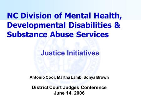 NC Division of Mental Health, Developmental Disabilities & Substance Abuse Services Antonio Coor, Martha Lamb, Sonya Brown District Court Judges Conference.