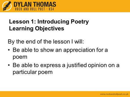 Lesson 1: Introducing Poetry Learning Objectives By the end of the lesson I will: Be able to show an appreciation for a poem Be able to express a justified.