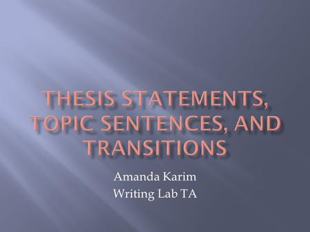 Amanda Karim Writing Lab TA.  A thesis statement is one sentence that briefly states your main point.  A thesis statement must answer two questions.