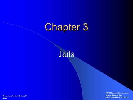 Chapter 3 Jails ©2008 Pearson Education, Inc. Pearson Prentice Hall Upper Saddle River, NJ 07458 Corrections: An Introduction, 2/e Seiter.