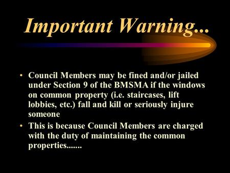 Important Warning... Council Members may be fined and/or jailed under Section 9 of the BMSMA if the windows on common property (i.e. staircases, lift lobbies,
