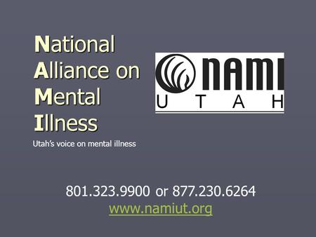 National Alliance on Mental Illness 801.323.9900 or 877.230.6264 www.namiut.org Utah's voice on mental illness.