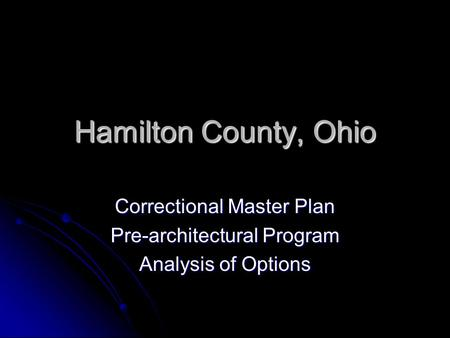 Hamilton County, Ohio Correctional Master Plan Pre-architectural Program Analysis of Options.
