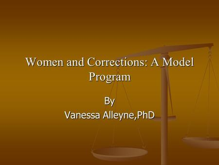 Women and Corrections: A Model Program By Vanessa Alleyne,PhD.
