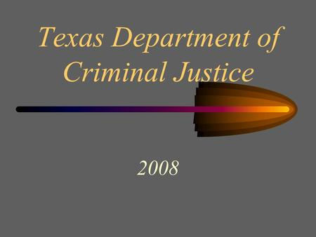 Texas Department of Criminal Justice 2008. Overview Review of Existing Processes –Intake and Admissions Evaluation –Analysis of Intake Forms Collaboration.