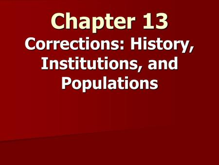 Chapter 13 Corrections: History, Institutions, and Populations