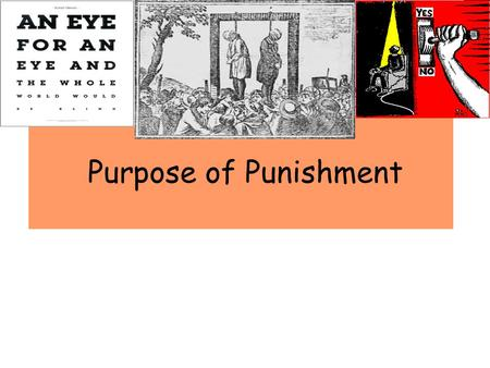 Purpose of Punishment. Learning Outcomes You will be able to explain the five purposes punishment You will be able to explain which of the five punishments.