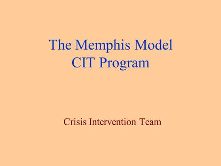 The Memphis Model CIT Program Crisis Intervention Team.