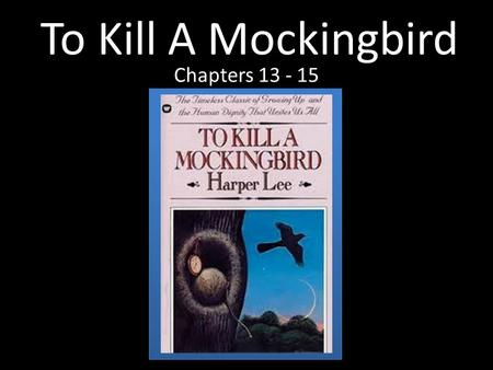 To Kill A Mockingbird Chapters 13 - 15.