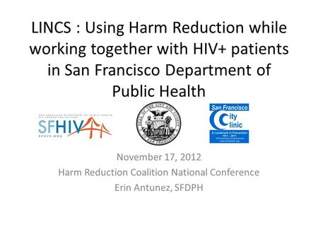LINCS : Using Harm Reduction while working together with HIV+ patients in San Francisco Department of Public Health November 17, 2012 Harm Reduction Coalition.