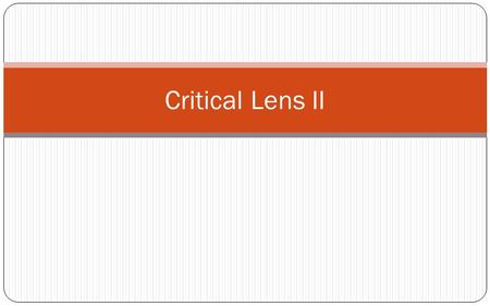 Critical Lens II. INTRODUCTION State the Critical Lens Interpret the Critical Lens (SAY SOMETHING!!!) Indicate whether you agree or disagree Bring up.