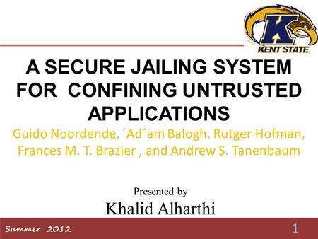 A SECURE JAILING SYSTEM FOR CONFINING UNTRUSTED APPLICATIONS Guido Noordende, ´Ad´am Balogh, Rutger Hofman, Frances M. T. Brazier, and Andrew S. Tanenbaum.