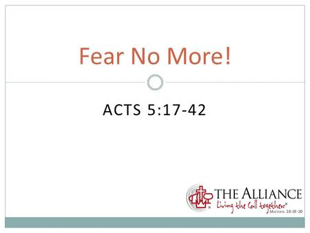 ACTS 5:17-42 Fear No More!. My Impression Generous United.
