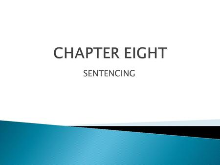 CHAPTER EIGHT SENTENCING.