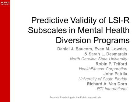 Predictive Validity of LSI-R Subscales in Mental Health Diversion Programs Daniel J. Baucom, Evan M. Lowder, & Sarah L. Desmarais North Carolina State.