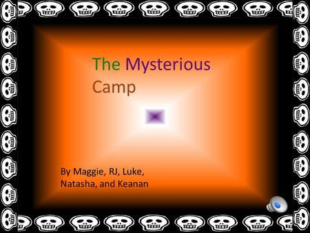 The Mysterious Camp By Maggie, RJ, Luke, Natasha, and Keanan.