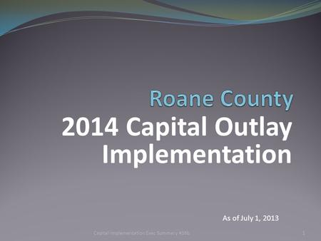 2014 Capital Outlay Implementation 1 As of July 1, 2013 Capital Implementation Exec Summary #16b.