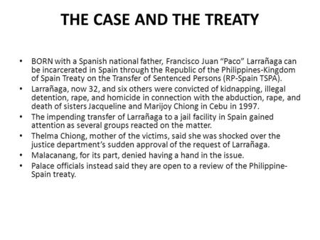 "THE CASE AND THE TREATY BORN with a Spanish national father, Francisco Juan ""Paco"" Larrañaga can be incarcerated in Spain through the Republic of the Philippines-Kingdom."