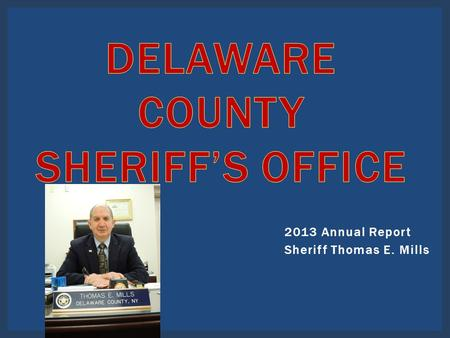 2013 Annual Report Sheriff Thomas E. Mills Civil Division Communications Division Corrections Division Law Enforcement Division SHERIFF'S OFFICE DIVISIONS.