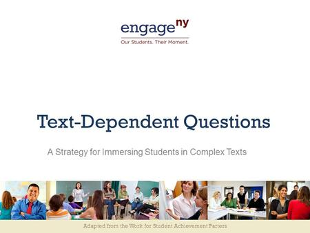 Adapted from the Work for Student Achievement Parters Text-Dependent Questions A Strategy for Immersing Students in Complex Texts.
