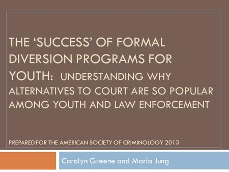 THE 'SUCCESS' OF FORMAL DIVERSION PROGRAMS FOR YOUTH: UNDERSTANDING WHY ALTERNATIVES TO COURT ARE SO POPULAR AMONG YOUTH AND LAW ENFORCEMENT PREPARED FOR.