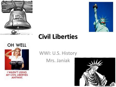 Civil Liberties WWI: U.S. History Mrs. Janiak. *Anti-Immigrant Hysteria: Hysteria= fear, dislike, resentment, pity, sympathy, sorrow, superiority, disgusted,