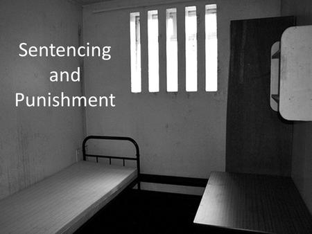 Sentencing and Punishment. Sentencing Happens after a guilty verdict. Happens also if a defendant pleads guilty before a trial were to take place. Judge.