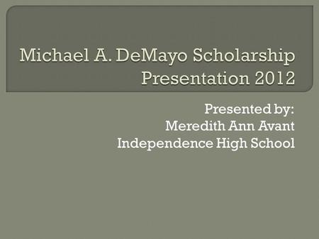 Presented by: Meredith Ann Avant Independence High School.