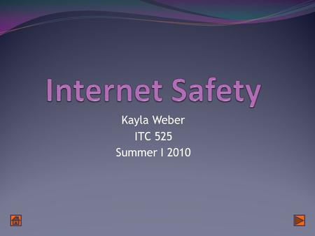Kayla Weber ITC 525 Summer I 2010. Table of Contents Internet Safety Rule #1 Internet Safety Rule #1 – Personal Information Internet Safety Rule #2 Internet.