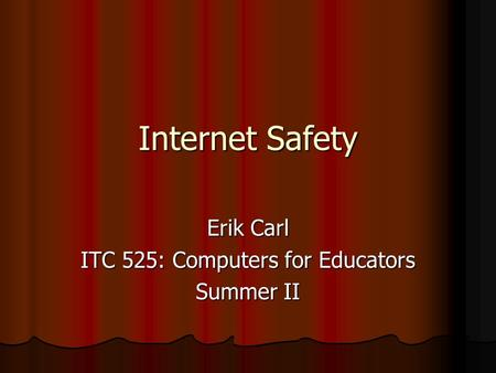 Internet Safety Erik Carl ITC 525: Computers for Educators Summer II.
