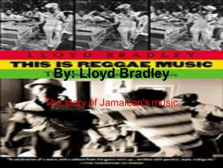 By: Lloyd Bradley The story of Jamaican's music. Jamaica is a small country in the Caribbean, 146 miles wide and populated by less than 3 million people.