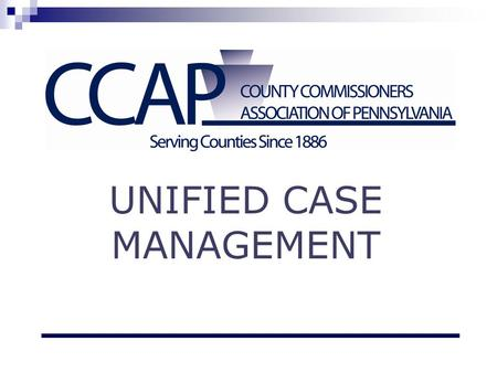 UNIFIED CASE MANAGEMENT. Steering Committee Welcome Introductions.
