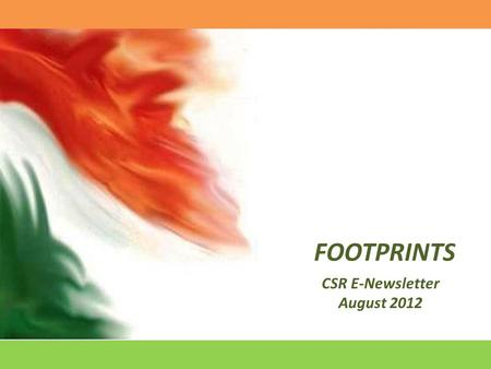 FOOTPRINTS CSR E-Newsletter August 2012. Patriotic fervour on the 66 th Independence Day Celebration at Jindal Steel & Power Ltd., Angul.