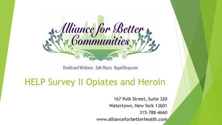 HELP Survey II Opiates and Heroin 167 Polk Street, Suite 320 Watertown, New York 13601 315-788-4660 www.allianceforbetterhealth.com.