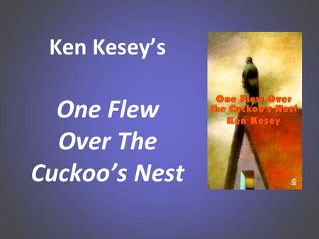 Ken Kesey's One Flew Over The Cuckoo's Nest. Key Facts: Allegorical novel Written in late 1950s Published 1962 First person –Narrator—Chief Bromden Told.