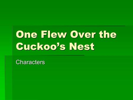 One Flew Over the Cuckoo's Nest Characters. Chief Bromden  Narrator  Pretends to be mute and deaf seemingly to protect from pain  (note: Some critics.