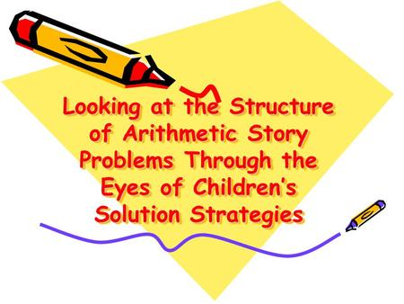 Looking at the Structure of Arithmetic Story Problems Through the Eyes of Children's Solution Strategies.
