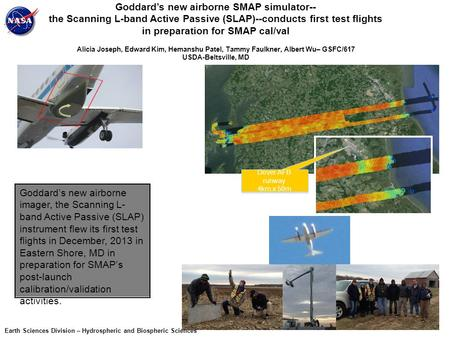 Goddard's new airborne SMAP simulator-- the Scanning L-band Active Passive (SLAP)--conducts first test flights in preparation for SMAP cal/val Alicia Joseph,
