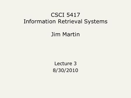CSCI 5417 Information Retrieval Systems Jim Martin Lecture 3 8/30/2010.
