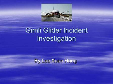 Gimli Glider Incident Investigation By Lee Xuan Hong.