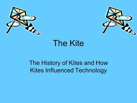 The Kite The History of Kites and How Kites Influenced Technology.