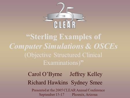 """Sterling Examples of Computer Simulations & OSCEs (Objective Structured Clinical Examinations)"" Carol O'Byrne Jeffrey Kelley Richard Hawkins Sydney Smee."