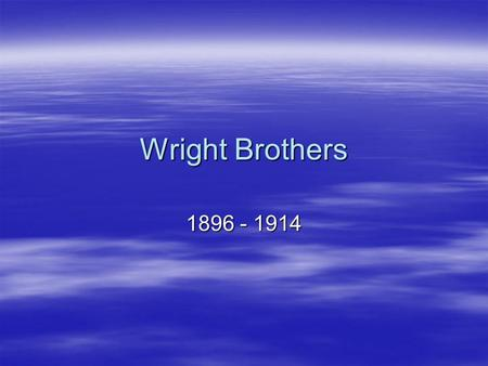Wright Brothers 1896 - 1914. Modern Aviation Influences  Chinese kite  Primitive aeroplane  Supported in the air by the action of wind upon an inclined.