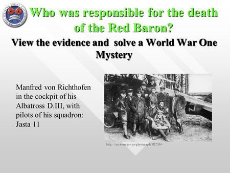 Who was responsible for the death of the Red Baron? View the evidence and solve a World War One Mystery Manfred von Richthofen in the cockpit of his Albatross.