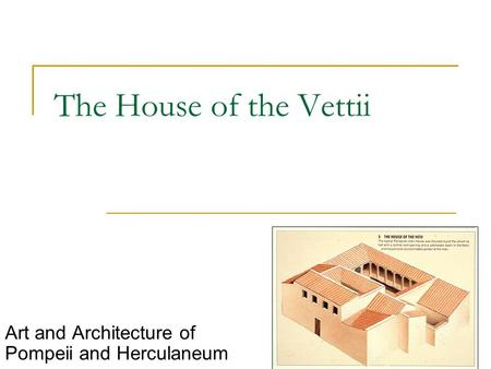 The House of the Vettii Art and Architecture of Pompeii and Herculaneum.