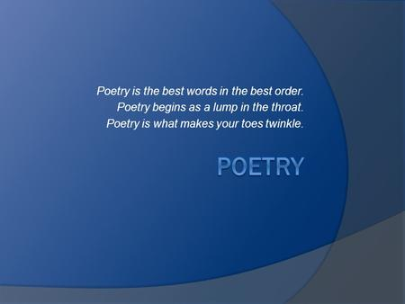 Poetry Poetry is the best words in the best order.