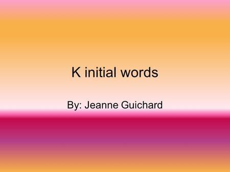 K initial words By: Jeanne Guichard calf Kelly came to look for the calf in the herd of cattle.