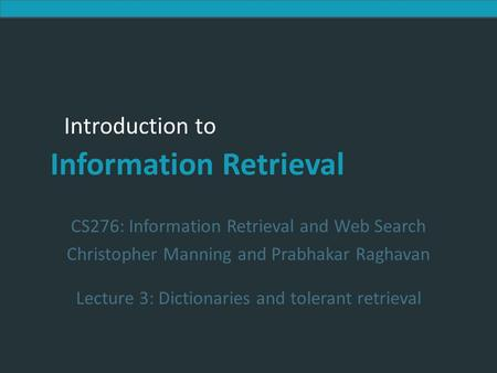 Introduction to Information Retrieval Introduction to Information Retrieval CS276: Information Retrieval and Web Search Christopher Manning and Prabhakar.