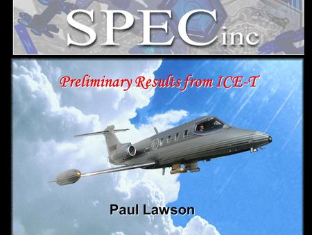 Preliminary Results from ICE-T Paul Lawson. Summary of Learjet ICE-T Missions  Lear flew a total of 12 ICE-T Missions.  10 of the 12 Learjet Missions.