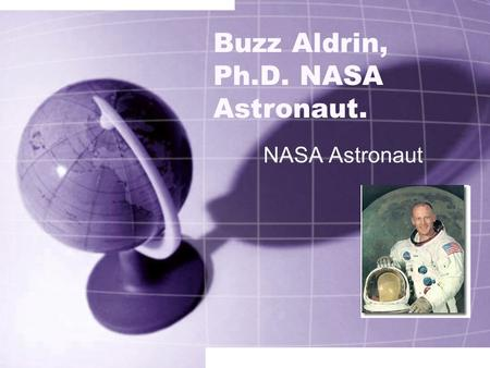 Buzz Aldrin, Ph.D. NASA Astronaut. NASA Astronaut.